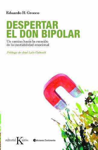DESPERTAR EL DON BIPOLAR:Un camino hacia la curación de la inestabilidad emocional por Eduardo H. Grecco