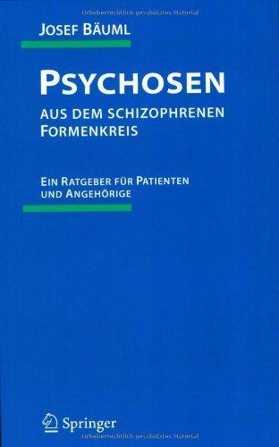 Psychosen aus dem schizophrenen Formenkreis: Ein Ratgeber für Patienten und Angehörige von Bäuml. Josef (2005) Taschenbuch