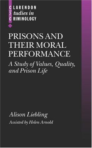 Prisons and Their Moral Performance: A Study of Values, Quality, and Prison Life (Clarendon Studies in Criminology) 1st edition by Liebling, Alison (2004) Hardcover
