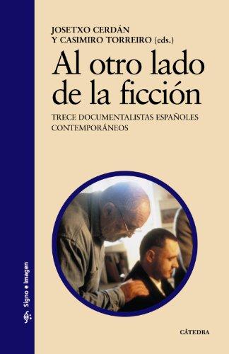 Al otro lado de la ficción: Trece documentalistas españoles contemporáneos (Signo E Imagen) por Josetxo Cerdán