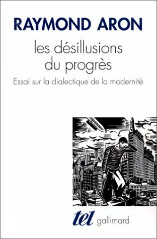 Les Désillusions du progrès : Essai sur la dialectique de la modernité par Raymond Aron