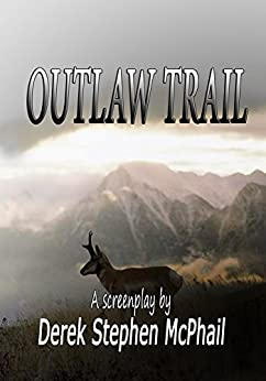 Outlaw Trail: A screenplay by by [McPhail, Derek Stephen]