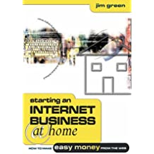 Starting an Internet Business at Home: How to Make Money From the Web: How to Make Easy Money from the Web