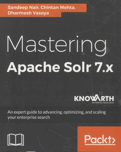 Mastering Apache Solr 7.x: An expert guide to advancing, optimizing, and scaling your enterprise search