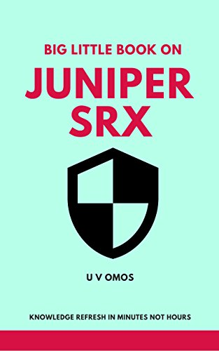 Big Little Book On Juniper SRX: Juniper SRX Refresh In