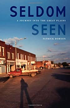 Seldom Seen: A Journey into the Great Plains (English Edition) de [Dobson, Patrick]