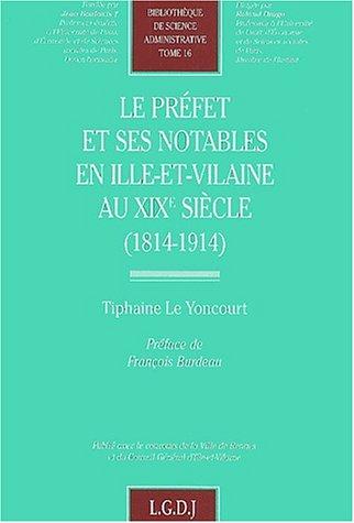 Le préfet et ses notables en Ille-et-Vilaine au XIXème siècle (1914-1914) par Tiphaine Le Yoncourt
