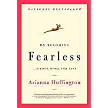 On Becoming Fearless: ...in Love, Work, and Life: A Road Map for Women