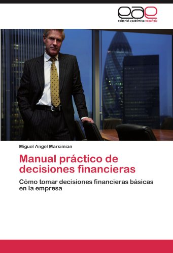 Manual Practico de Decisiones Financieras por Miguel Angel Marsimian