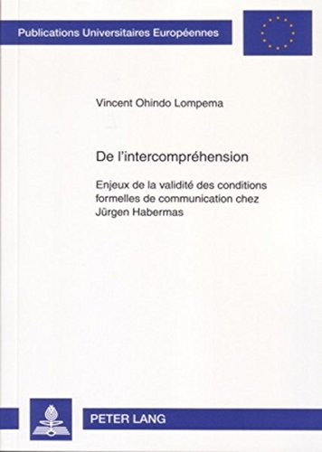 de l'Intercompréhension: Enjeux de la Validité Des Conditions Formelles de Communication Chez Juergen Habermas par Vincent Ohindo Lompema