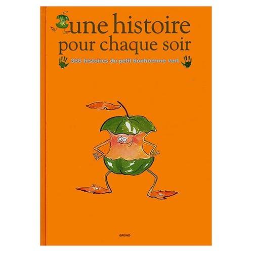 Une histoire pour chaque soir. : 366 histoires du petit bonhomme vert