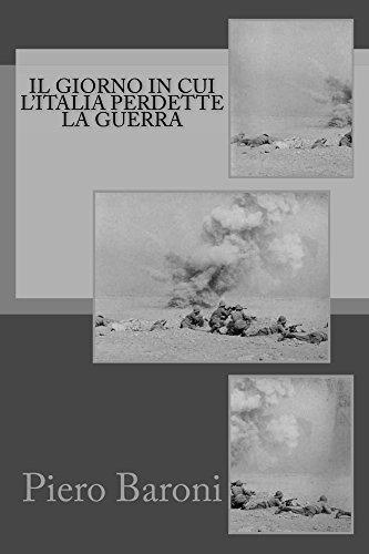 Il giorno in cui l'Italia perdette la guerra di Piero Baroni