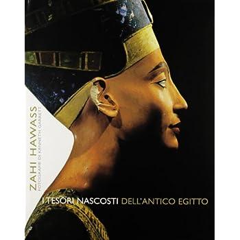 I Tesori Nascosti Dell'antico Egitto. Ediz. Illustrata