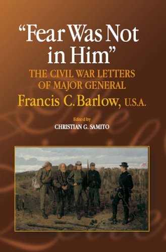Fear Was Not in Him: The Civil War Letters of General Francis C. Barlow, U.S.A (The North's Civil War) 1st edition by Samito, Christian G. (2006) Paperback