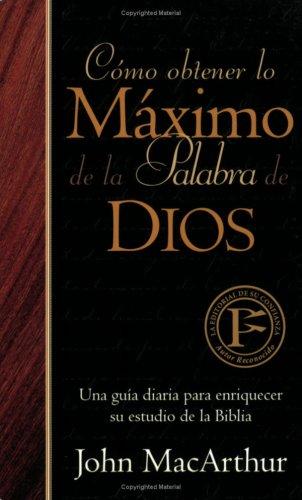 Como Obtener Lo Maximo De La Palabra De Dios: Una Guia Diaria...