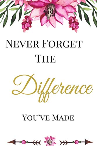 Never Forget The Difference You've Made: The Best Appreciation Thank You Lined Floral Card Book, Diary, Notebook Journal Gift Nursing School, Premed, ... Graduation Job Promotion, or Retirement -