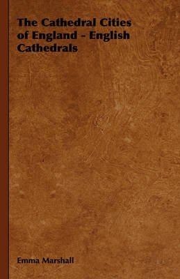 [(The Cathedral Cities of England - English Cathedrals)] [By (author) Emma Marshall] published on (November, 2008)