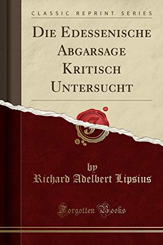 Die Edessenische Abgarsage Kritisch Untersucht (Classic Reprint)