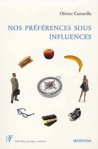 Nos préférences sous influences. Les mécanismes psychologiques qui guident nos choix