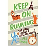 [Keep on Running: The Highs and Lows of a Marathon Addict] (By: Phil Hewitt) [published: September, 2013]