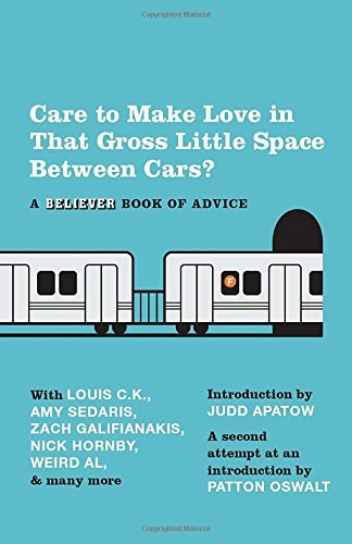 Care To Make Love In That Gross Little Space Between Cars?: A Believer Book of Advice by The Believer (2012-03-06)