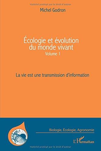 Ecologie et Evolution (Vol 1) du Monde Vivant la Vie Est une Transmission d'Information