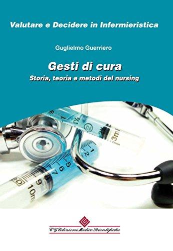 Gesti di cura: Storia, teoria e metodi del nursing (Valutare e decidere in Infermieristica)
