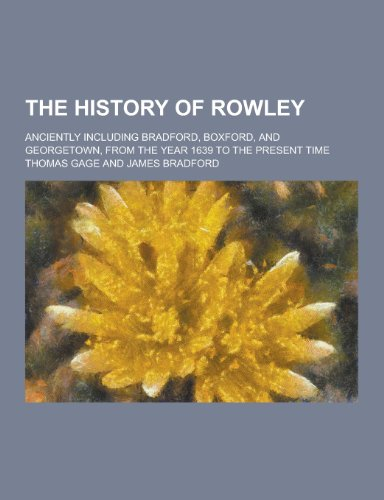 The History of Rowley; Anciently Including Bradford, Boxford, and Georgetown, from the Year 1639 to the Present Time