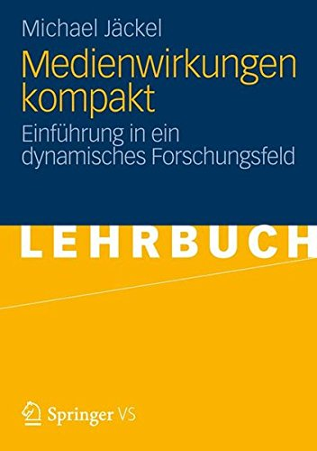 Medienwirkungen Kompakt: Einführung in ein Dynamisches Forschungsfeld (German Edition)