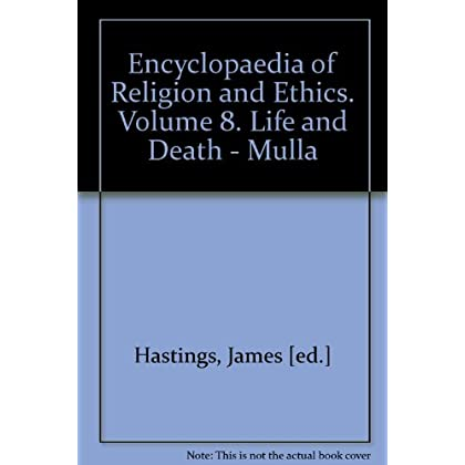 ENCYCLOPAEDIA OF RELIGION AND ETHICS VOLUME VIII LIFE AND DEATH-MULLA