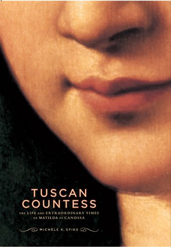 Tuscan Countess: The Life and Extraordinary Times of Matilda of Canossa (Mark Magowan Books)