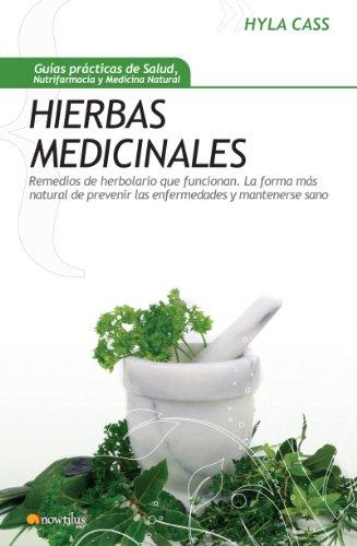 Hierbas medicinales: Remedios de herbolario que funcionan. La forma más natural de prevenir las enfermedadesy mantenerse sano (Gu¡as Prácticas de Salud)