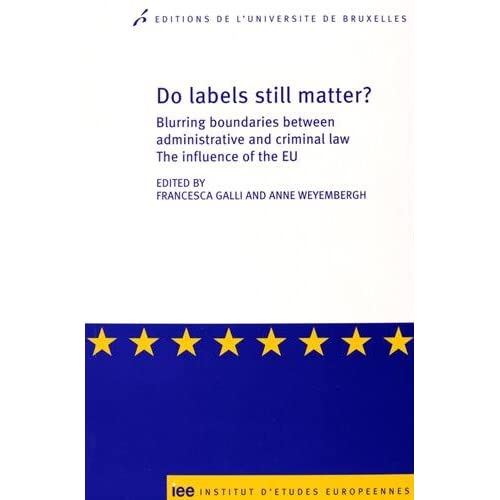 Do Labels Still Matter ? Blurring Boundaries Between Administrative and Criminal Law, The Influence of the EU