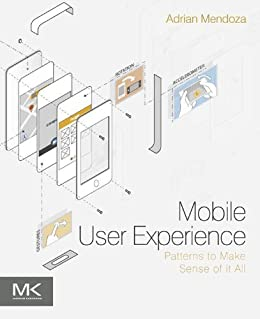 Mobile User Experience: Patterns to Make Sense of it All von [Mendoza, Adrian]
