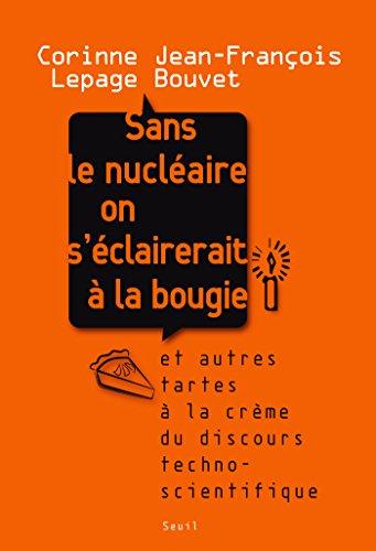 Sans le nucléaire on s'éclairerait à la bougie. Et autres tartes à la crème du discours technoscient: Et autres tartes à la crème du discours technoscientifique