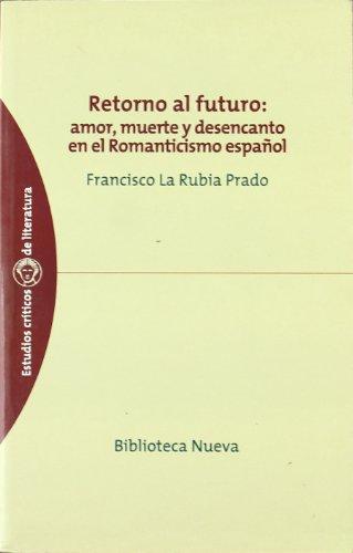 Retorno al futuro/ Return To The Future: Amor, Muerte Y Desencanto En El Romanticismo Espanol/ Love, Death and Disappointment in Spanish Romanticism