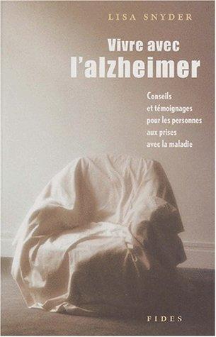 Vivre avec l'alzheimer. Conseils et témoignages pour les personnes aux prises avec la maladie