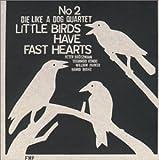 Die Like a Dog Quartet No.2/Little Birds Have Fast Hearts