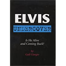 Elvis Undercover: Is He Alive and Coming Back?