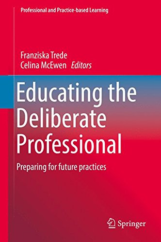 Educating the Deliberate Professional: Preparing for future practices (Professional and Practice-based Learning)