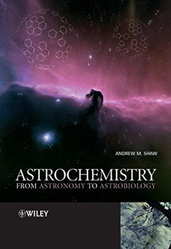Astrochemistry: From Astronomy to Astrobiology by Andrew M. Shaw (2006-07-24)