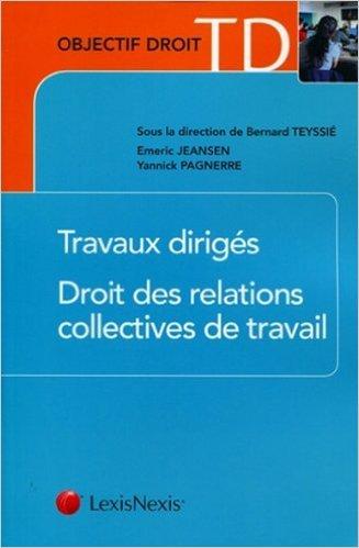 Travaux dirigés. Droit des relations collectives de travail de Emeric Jeansen,Yannick Pagnerre ( 7 juin 2012 )
