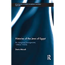 Histories of the Jews of Egypt: An Imagined Bourgeoisie, 1880s-1950s