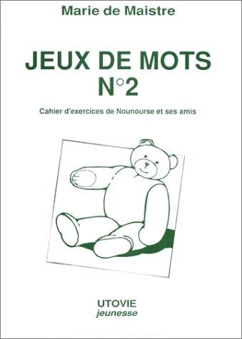Jeux de mots. Cahier d'exercice de Nounours et ses amis, tome 2