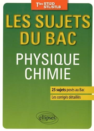 Les sujets du Bac Physique Chimie Tles STI2D STL/STLB 25 Sujets Posés au Bac Les Corrigés Détaillés by Pascal Rouault (2015-12-15)