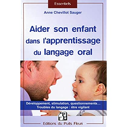 Aider son enfant dans l'apprentissage du langage: Développement, stimulation, questionnements... Troubles du langage : être vigilant.
