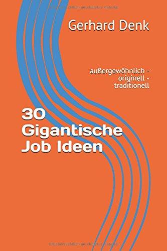 30 Gigantische Job Ideen: außergewöhnlich - originell - traditionell