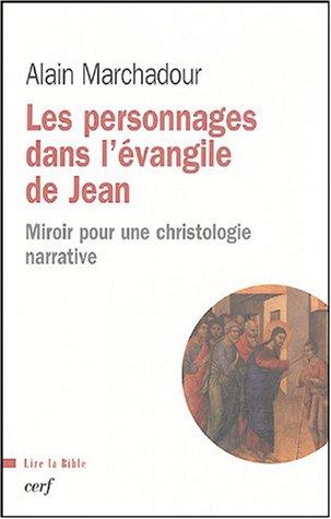 Les personnages dans l'évangile de Jean : Miroir pour une christologie narrative par Alain Marchadour