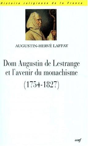 Dom Augustin de Lestrange et l'avenir du monachisme, 1754-1827