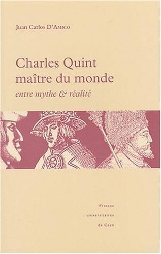 Charles Quint maître du monde : entre mythe et réalité par Juan-Carlos D'Amico